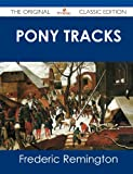 Pony Tracks - the Original Classic Edition, Frederic Remington, 1486499643