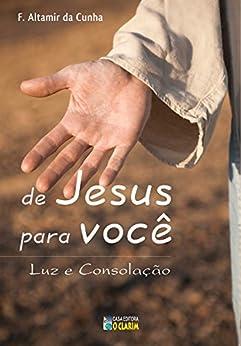 De Jesus para você: Luz e consolação por [Cunha, F. Altamir da]
