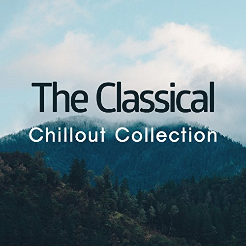 The Classical Chillout Collection (Chill Out Collection)