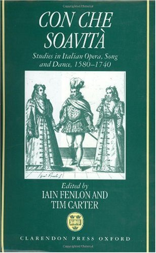 Con Che Soavità: Studies in Italian Opera, Song, and Dance, 1580-1740 Pdf