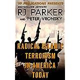 Radical Islamic Terrorism In America Today (True Crime & History Book 11)