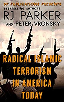 Radical Islamic Terrorism: Keep Them The Hell Out by [Parker Ph.D., RJ, Vronsky, Peter]