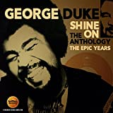 Shine On ~ The Anthology: The Epic Years 1977-1984 /  George Duke