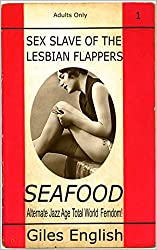 Seafood: Alternate Jazz Age Total World Femdom! (Sex Slave of the Lesbian Flappers Book 1)