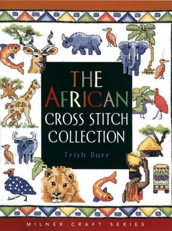 Read Online The African Cross Stitch Collection (Milner Craft Series) PDF