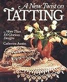 A New Twist on Tatting, Catherine Austin, 0806902906