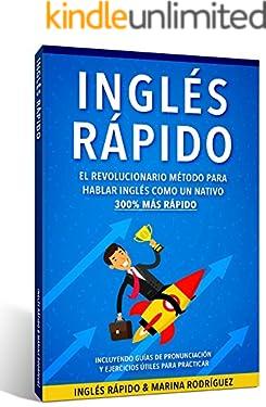 Inglés: Inglés Rápido - El Revolucionario Método Para Hablar Inglés Como Un Nativo 300% Más Rápido - Incluyendo Guías de Pronunciación y Ejercicios Útiles Para Practicar (English Edition)