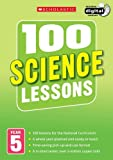 100 Science Lessons: Year 5 (100 Lessons - New Curriculum)