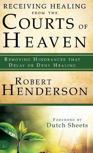 [R.E.A.D] Receiving Healing from the Courts of Heaven: Removing Hindrances that Delay or Deny Healing<br />[Z.I.P]
