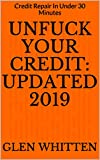 Unfuck Your Credit Updated 2019: Credit Repair In Under 30 Minutes plus 12 Credit Repair Letters That Work