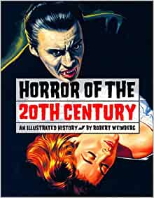 Horror of the 20th Century : An Illustrated History ...