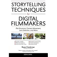 Storytelling Techniques for Digital Filmmakers: Plot Structure, Camera Movement, Lens Selection, and More