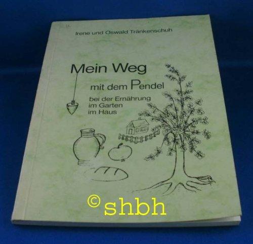 Mein Weg mit dem Pendel. Bei der Ernährung, im Garten, im Haus Broschiert – 1993 Irene Tränkenschuh Oswald Tränkenschuh Mandragora Verlag 3980135403