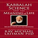 Kabbalah, Science, and the Meaning of Life: Because Your Life Has Meaning Hörbuch von Rabbi Michael Laitman Gesprochen von: Tony Kosinec