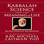 Kabbalah, Science, and the Meaning of Life: Because Your Life Has Meaning | Rabbi Michael Laitman