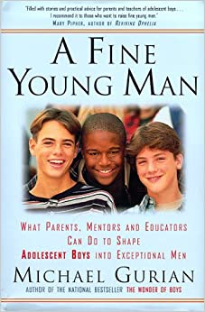 Book A Fine Young Man: What Parents, Mentors, and Educators Can Do to Shape Adolescent Boys into Exceptional Men