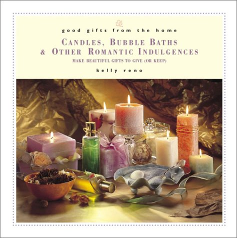 Download Good Gifts from the Home: Candles, Bubble Baths, and Other Romantic Gifts--Make Beautiful Gifts to Give (or Keep) pdf