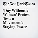 'Day Without a Woman' Protest Tests a Movement's Staying Power | Susan Chira,Rachel Abrams,Katie Rogers