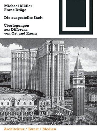 Die ausgestellte Stadt: Zur Differenz von Ort und Raum (Bauwelt Fundamente, Band 133)