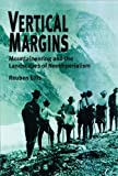 Vertical Margins : Mountaineering and the Landscapes of Neoimperialism, Ellis, Reuben J., 0299170047