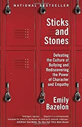 Sticks and Stones: Defeating the Culture of Bullying and Rediscovering the Power of Character and Empathy by Emily Bazelon (2014-02-11)