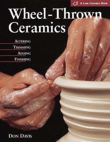 (Wheel-Thrown Ceramics: Altering, Trimming, Adding, Finishing (Lark Ceramics Book))
