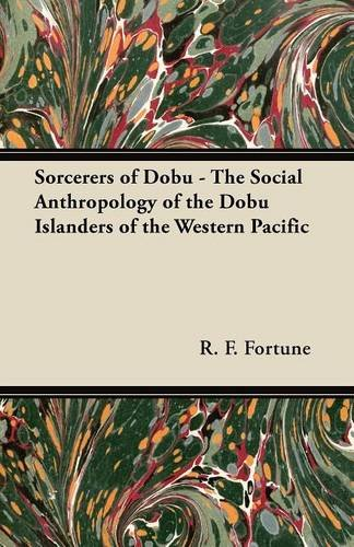 Sorcerers of Dobu - The Social Anthropology of the Dobu Islanders of the Western Pacific