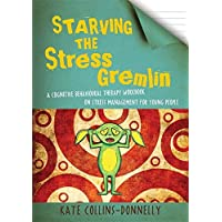 Starving the Stress Gremlin: A Cognitive Behavioural Therapy Workbook on Stress Management for Young People: 6