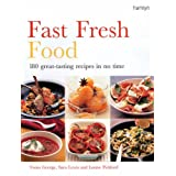 Fast Fresh Food: 180 Great-tasting Recipes in No Time