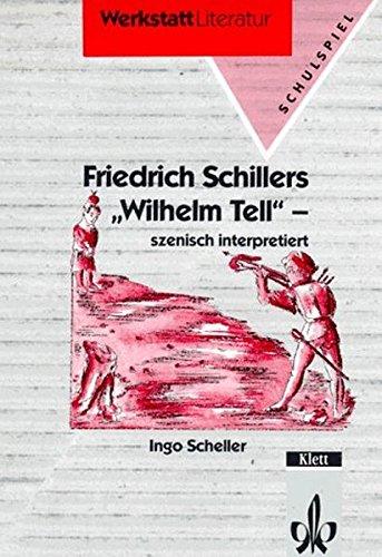 Friedrich Schillers Wilhelm Tell: Szenisch interpretiert (Werkstatt Literatur)