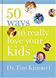 50 Ways to Really  Love Your Kids: Simple Wisdom and Truths for Parents