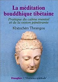 La Méditation bouddhique tibétaine : Pratique du calme mental et de la vision pénétrante, 2e édition par Khènchèn Thrangou