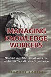 img - for Managing Knowledge Workers: New Skills and Attitudes to Unlock the Intellectual Capital in Your Organization book / textbook / text book