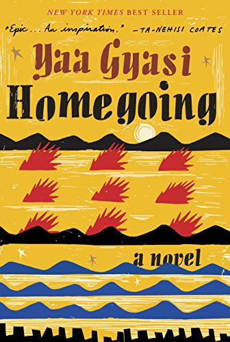 Homegoing: A Novel by Yaa Gyasi