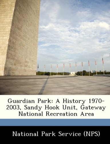 Guardian Park: A History 1970-2003, Sandy Hook Unit, Gateway National Recreation Area (Gateway National Recreation Area Sandy Hook Unit)