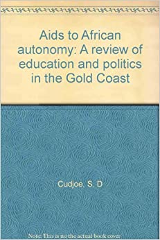 Aids to African autonomy: A review of education and politics in the Gold Coast
