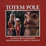 Totem Pole, Diane Hoyt-Goldsmith, 0823408094
