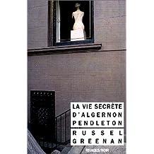 VIE SECRÈTE D'ALGERNON PENDLETON (LA)