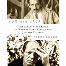 Tom and Jack: The Intertwined Lives of Thomas Hart Benton and Jackson Pollock Audiobook by Henry Adams Narrated by Wayne Thompson