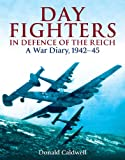 Day Fighters in Defence of the Reich, Donald Caldwell, 1848325258