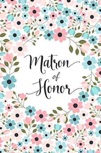 Matron Of Honor: Small Floral Notebook - Cute Blank Lined Journal, Keepsake Diary for Journaling, Planning and Writing Down Ideas and Notes