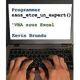 Programmer sans être un expert : VBA sous Excel (French Edition)