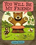 You Will Be My Friend!, Peter Brown, 0316070300