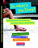 img - for So, What's the Story?: Teaching Narrative to Understand Ourselves, Others, and the World (Exceeding the Common Core State Standards) book / textbook / text book