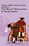 Thornton Wilder and Ken Ludwig's Adaptation of the Beaux' Stratagem, George Farquhar, 0573650535