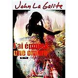 J'ai �pous� une ombre: Dans une Inde chaotique, un homme soup�onn� de meurtre cherche la preuve de son innocencepar John La Galite (Jean...