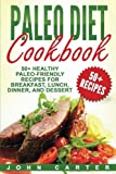 Paleo Diet Cookbook: 50+ Healthy Paleo-Friendly Recipes for Breakfast, Lunch, Dinner, and Dessert (Ketogenic Diet, Meal Prep)