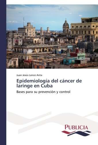 Epidemiología del cáncer de laringe en Cuba: Bases para su prevención y control (Spanish Edition)