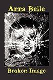 Broken Image, Anna Belle, 1462606830