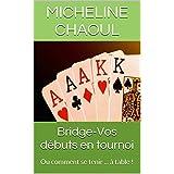 Bridge-Vos débuts en tournoi: Ou comment se tenir ... à table ! (French Edition)